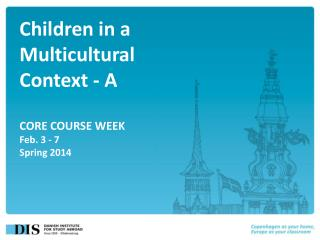 Children in a Multicultural Context - A CORE COURSE WEEK Feb.  3  - 7 Spring 2014