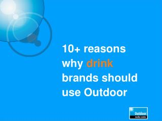 10+ reasons why  drink  brands should use Outdoor