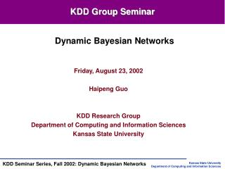 Friday, August 23, 2002  Haipeng Guo   KDD Research Group Department of Computing and Information Sciences Kansas State