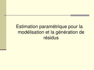Estimation param trique pour la mod lisation et la g n ration de r sidus