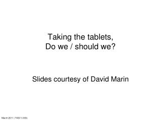 Taking the tablets,  Do we / should we?