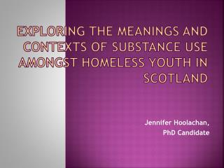 Exploring the Meanings and Contexts of Substance Use amongst Homeless Youth in Scotland