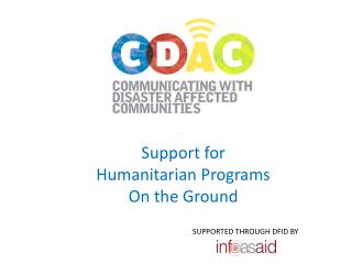 Support for  Humanitarian Programs  On the Ground 			          SUPPORTED THROUGH DFID BY
