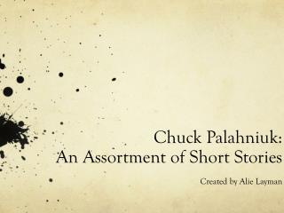 Chuck Palahniuk:  An Assortment of Short Stories