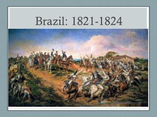 Brazil: 1821-1824