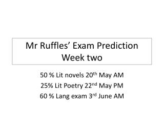 Mr Ruffles' Exam Prediction Week two