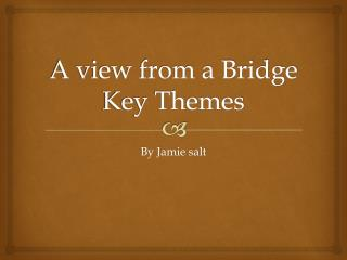 A view from a Bridge Key Themes