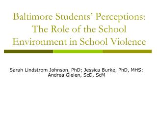 Baltimore Students' Perceptions: The Role of the School Environment in School Violence