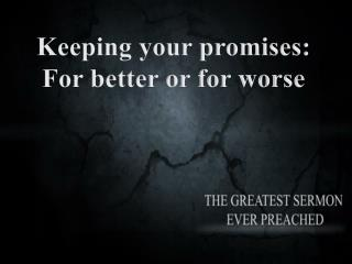 Keeping your promises: For better or for worse