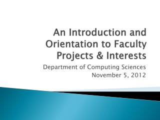 An Introduction and Orientation to Faculty Projects & Interests