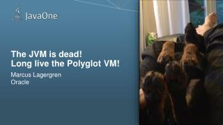 The JVM is dead! Long live the Polyglot VM!