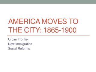 America Moves to the City: 1865-1900
