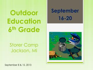 Outdoor  Education 6 th Grade Storer Camp Jackson, MI
