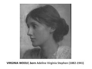 VIRGINIA WOOLF, born  Adeline Virginia Stephen (1882-1941)