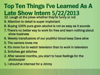 Top Ten Things I've Learned As A Late Show Intern  5/22/2013