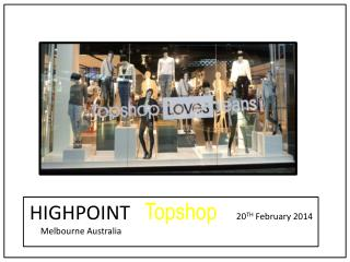 HIGHPOINT    Topshop 20 TH  February 2014      Melbourne Australia