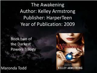 The Awakening Author: Kelley Armstrong Publisher:  HarperTeen Year of Publication: 2009