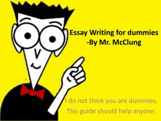 Essay Writing for dummies -By Mr. McClung
