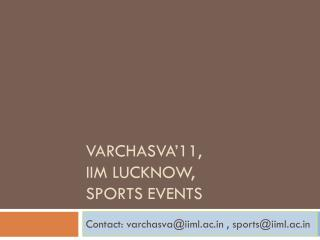 VARCHASVA'11,  IIM Lucknow, Sports Events