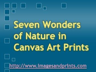 Seven Wonders of Nature in Canvas Art Prints