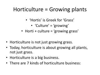 Horticulture = Growing plants