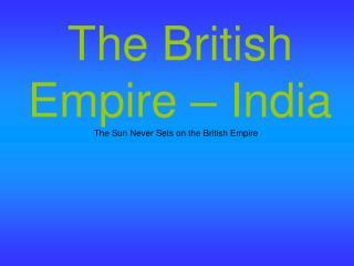 The British Empire  – India