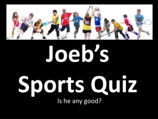 Joeb's  Sports Quiz