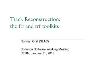 Track Reconstruction: the  ftf  and  trf  toolkits