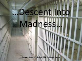 …Descent Into Madness…