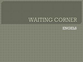 WAITING CORNER
