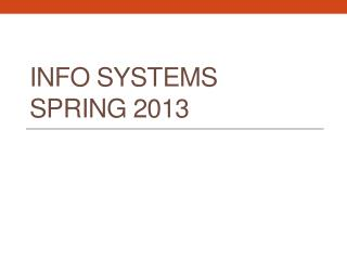 Info systems Spring 2013