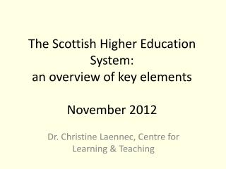 The Scottish Higher Education System:   an overview of key elements November 2012