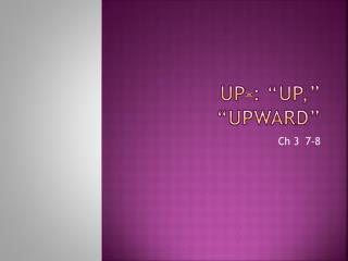 "UP-: ""up,"" ""upward"""
