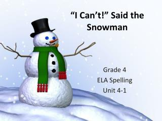 �I Can�t!� Said the Snowman