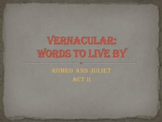 VERNACULAR:  Words  to Live By