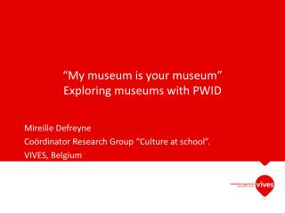 """My  museum is your museum""  Exploring  museums  with PWID"