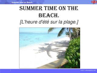Summer time on The Beach. [L'heure d'étésur la plage.]