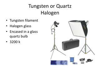 Tungsten or Quartz  Halogen
