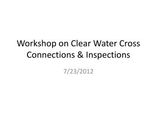 Workshop on Clear Water Cross Connections & Inspections