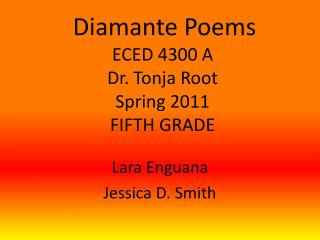 Diamante Poems  ECED 4300 A Dr.  Tonja  Root  Spring 2011  FIFTH GRADE