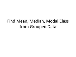 Find Mean, Median, Modal Class from Grouped Data