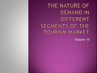 The nature of demand in different segments of the tourism market
