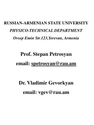 RUSSIAN-ARMENIAN STATE UNIVERSITY PHYSICO-TECHNICAL DEPARTMENT Ovsep Emin Str.123,Yerevan, Armenia  Prof. Stepan Petrosy