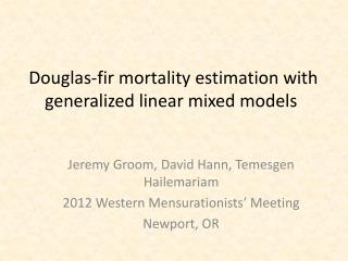 Douglas-fir mortality estimation with generalized linear mixed  models