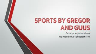 SPORTS BY GREGOR AND GUUS