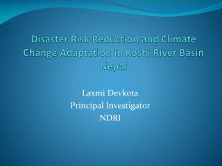Disaster Risk Reduction and Climate Change Adaptation in Koshi River  Basin Nepal