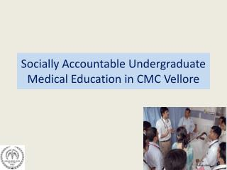 Socially Accountable Undergraduate Medical  Education in CMC Vellore