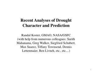 Recent Analyses of Drought Character and Prediction Randal Koster, GMAO, NASA/GSFC