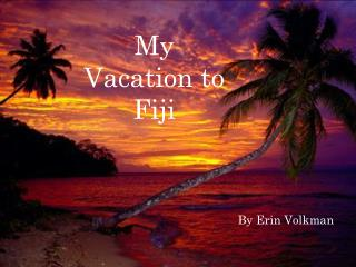 My Vacation to Fiji