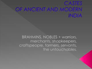 CASTES OF ANCIENT AND MODERN INDIA
